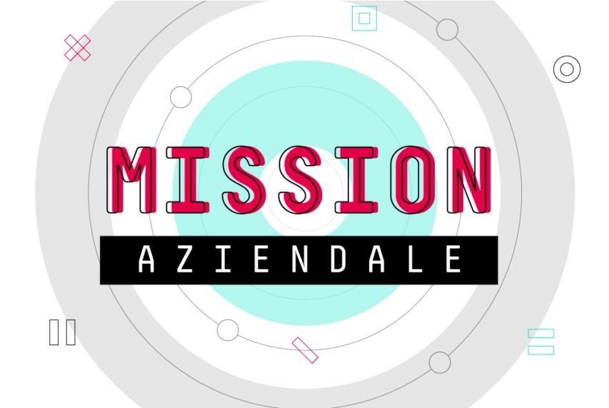 Mission aziendale: cos'è, definizione, esempi e modelli famosi